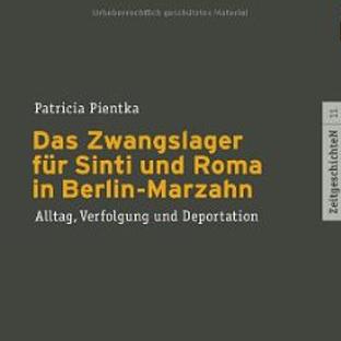 Das Zwangslager für Sinti und Roma in Berlin-Marzahn: Alltag, Verfolgung und Deportation