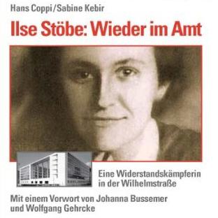 Ilse Stöbe. Wieder im Amt. Eine Widerstandskämpferin in der Wilhelmstraße
